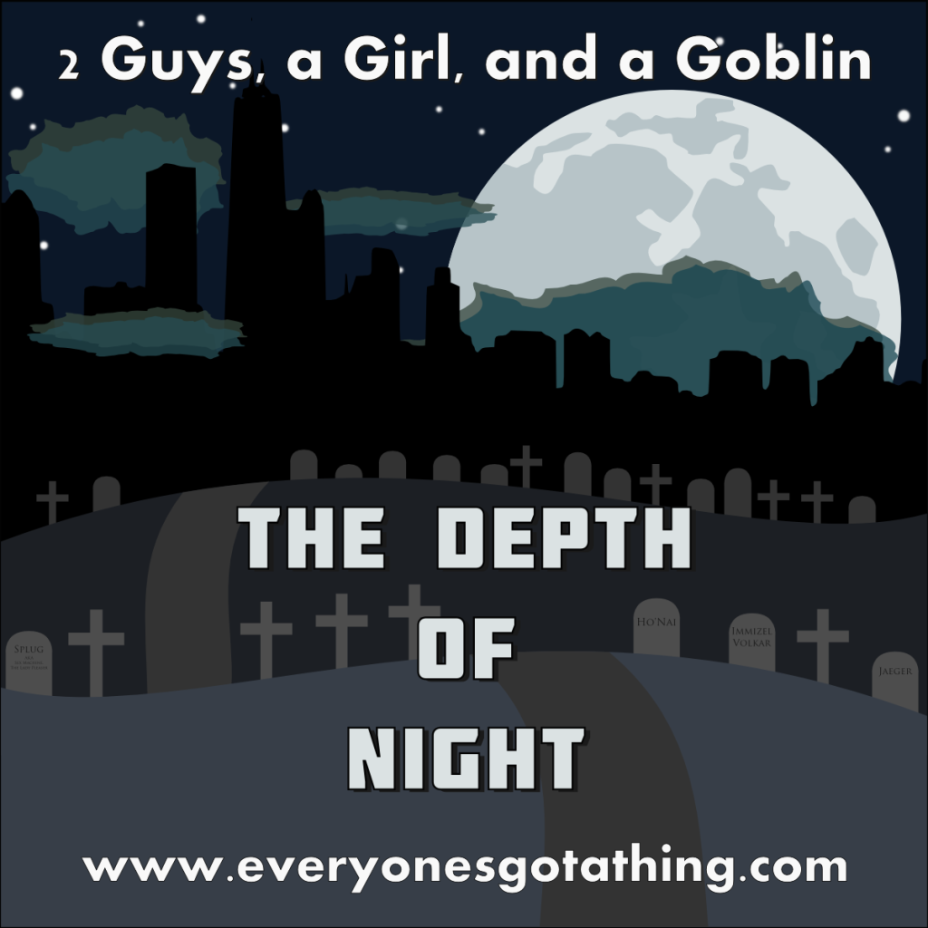 2 Guys, a Girl, and a Goblin: The Depth of Night